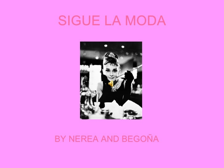 SIGUE   LA   MODA <ul><li>BY   NEREA   AND   BEGOÑA </li></ul>