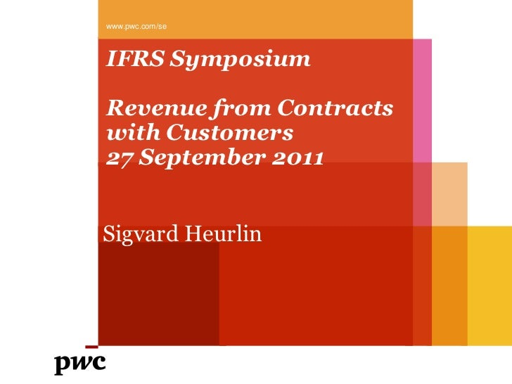 www.pwc.com/seIFRS SymposiumRevenue from Contractswith Customers27 September 2011Sigvard Heurlin