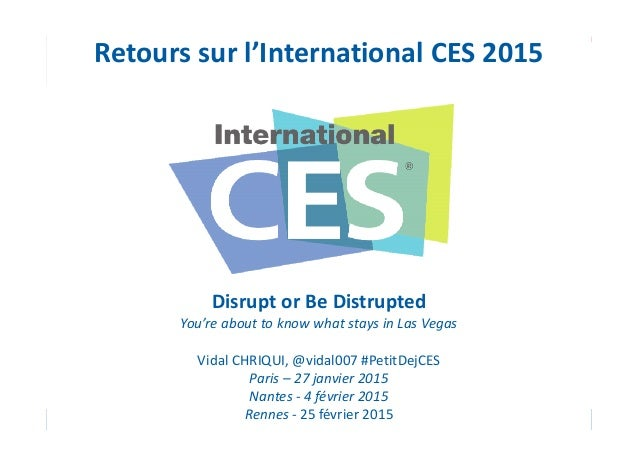 Page 1 Retours sur l'International CES 2015 Disrupt or Be Distrupted You're about to know what stays in Las Vegas Vidal CH...