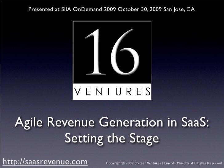 Presented at SIIA OnDemand 2009 October 30, 2009 San Jose, CA        Agile Revenue Generation in SaaS:             Setting...