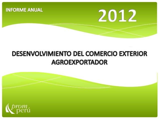 DESENVOLVIMIENTO DEL COMERCIO EXTERIOR AGROEXPORTADOR EN EL PERU 2012INFORME ANUAL 2012