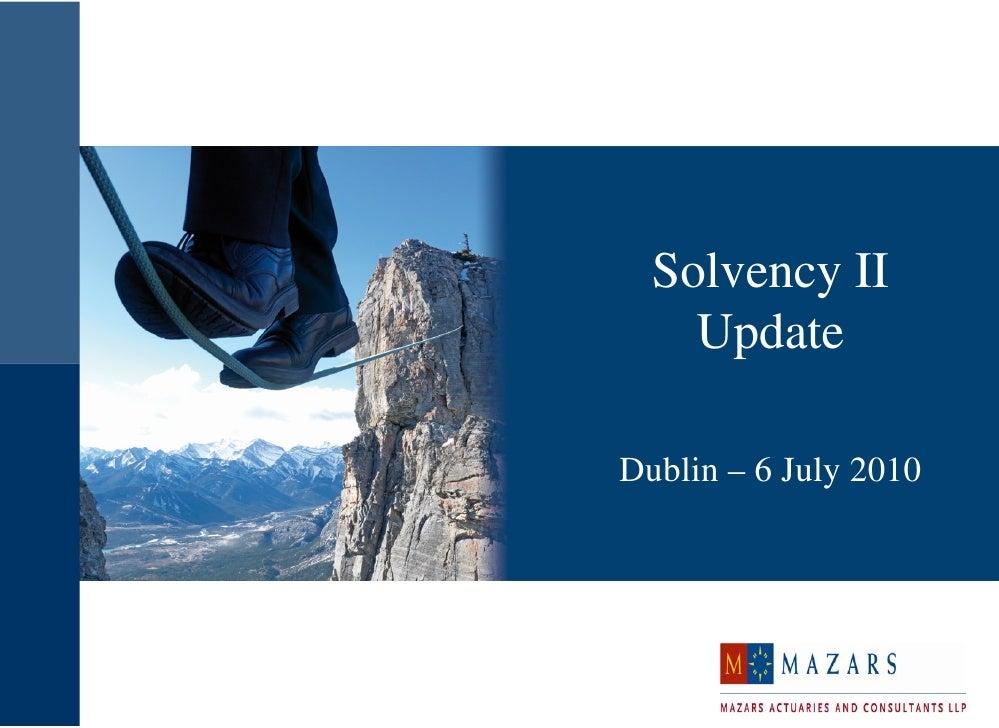 Solvency II     Update  Dublin – 6 July 2010