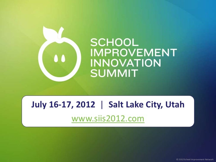 July 16-17, 2012 | Salt Lake City, Utah                                                                    © 2012 School I...
