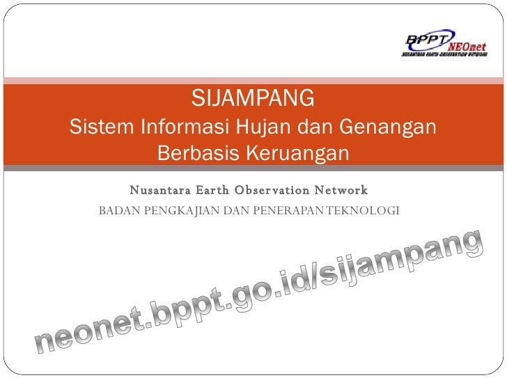 Nusantara Earth Observation Network BADAN PENGKAJIAN DAN PENERAPAN TEKNOLOGI SIJAMPANG Sistem Informasi Hujan dan Genangan...