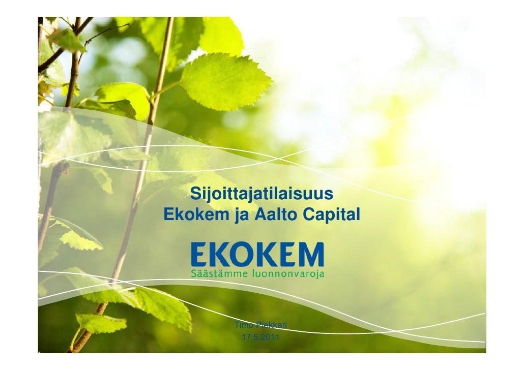 SijoittajatilaisuusEkokem ja Aalto Capital        Timo Piekkari                17.5.2011   Timo Piekkari   1          17.5...