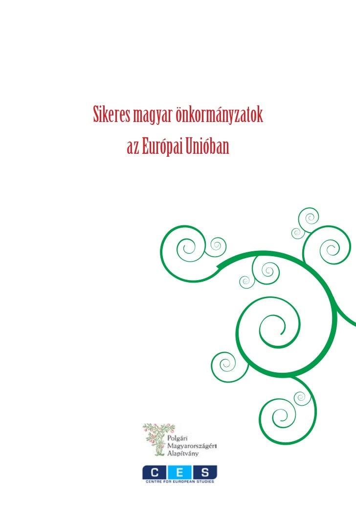 Sikeres magyar önkormányzatok      az Európai Unióban