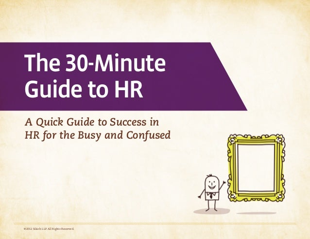 The 30-MinuteGuide to HRA Quick Guide to Success inHR for the Busy and Confused©2012 Sikich LLP. All Rights Reserved.