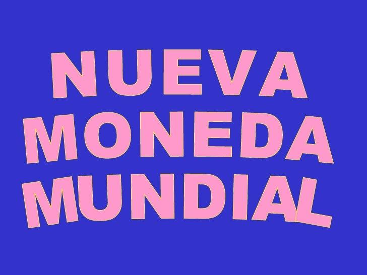 NUEVA MONEDA MUNDIAL