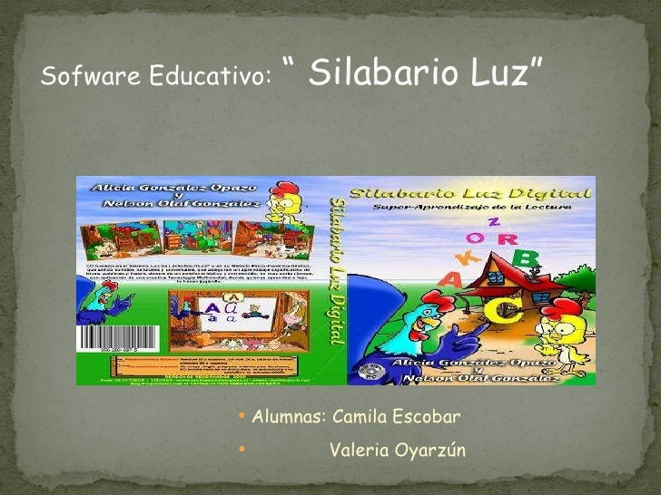 "Sofware Educativo:   "" Silabario Luz"" <ul><li>Alumnas: Camila Escobar </li></ul><ul><li>Valeria Oyarzún </li></ul>"