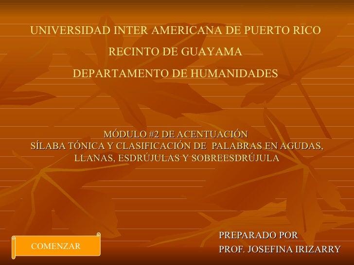 MÓDULO #2 DE ACENTUACIÓN  SÍLABA TÓNICA Y CLASIFICACIÓN DE  PALABRAS EN AGUDAS, LLANAS, ESDRÚJULAS Y SOBREESDR ÚJULA PREPA...