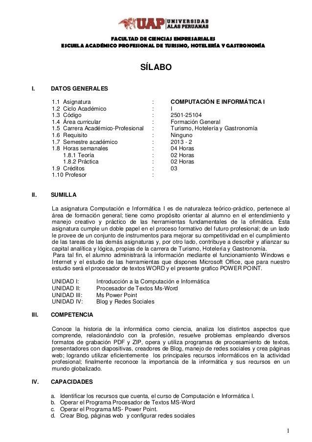 1 SÍLABO I. DATOS GENERALES 1.1 Asignatura : COMPUTACIÓN E INFORMÁTICA I 1.2 Ciclo Académico : I 1.3 Código : 2501-25104 1...