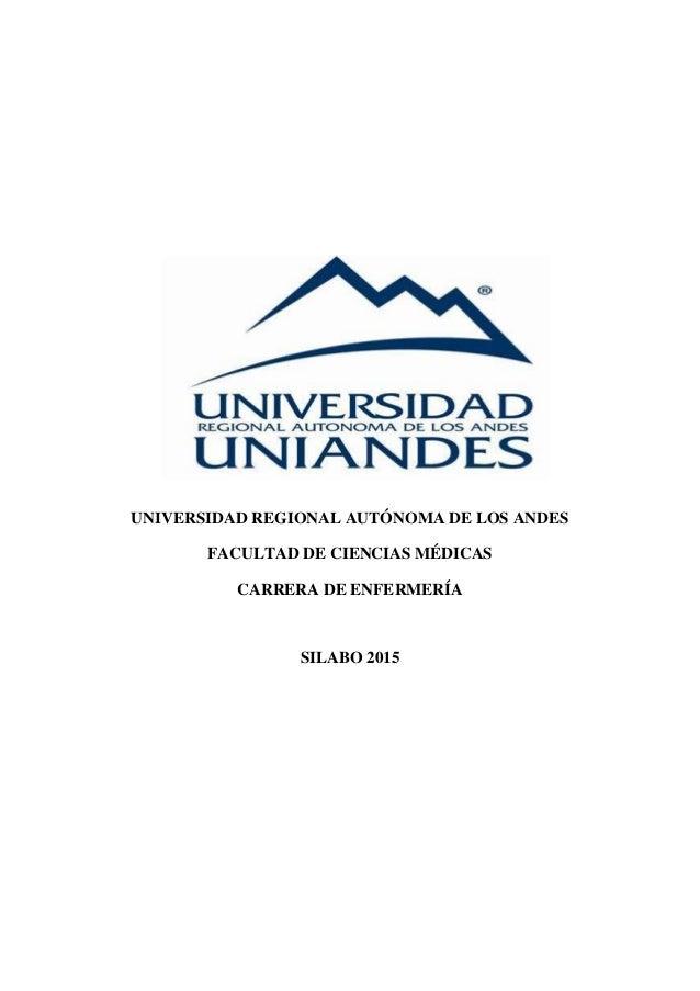 UNIVERSIDAD REGIONAL AUTÓNOMA DE LOS ANDES FACULTAD DE CIENCIAS MÉDICAS CARRERA DE ENFERMERÍA SILABO 2015