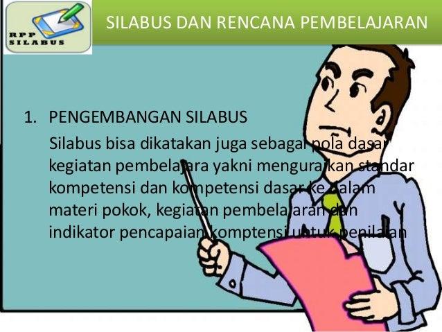 SILABUS DAN RENCANA PEMBELAJARAN  1. PENGEMBANGAN SILABUS Silabus bisa dikatakan juga sebagai pola dasar kegiatan pembelaj...