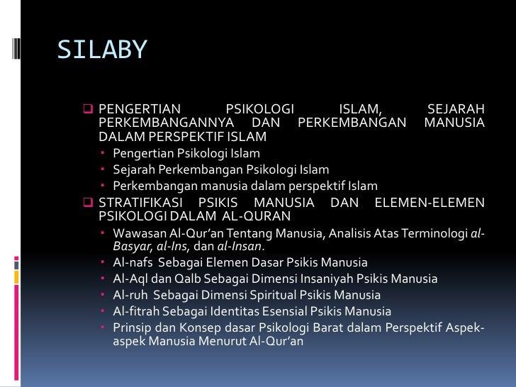 SILABY<br /><ul><li>PENGERTIAN PSIKOLOGI ISLAM, SEJARAH PERKEMBANGANNYA DAN PERKEMBANGAN MANUSIA DALAM PERSPEKTIF ISLAM</l...
