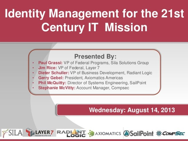 Identity Management for the 21st Century IT Mission Presented By: • Paul Grassi: VP of Federal Programs, Sila Solutions Gr...