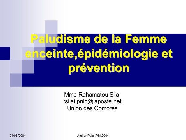 Paludisme de la Femme         enceinte,épidémiologie et                prévention               Mme Rahamatou Silai       ...