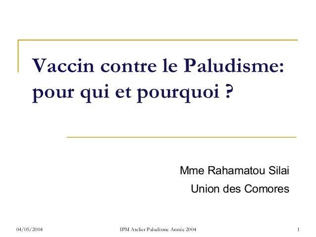 Vaccin contre le Paludisme:      pour qui et pourquoi ?                                        Mme Rahamatou Silai        ...