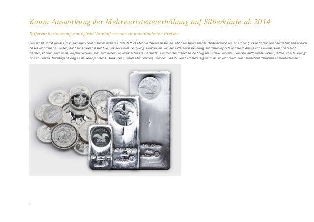 Kaum Auswirkung der Mehrwertsteuererhöhung auf Silberkäufe ab 2014 Differenzbesteuerung ermöglicht Verkauf zu nahezu unver...