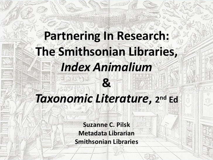Partnering In Research:The Smithsonian Libraries,     Index Animalium            &Taxonomic Literature, 2nd Ed         Suz...