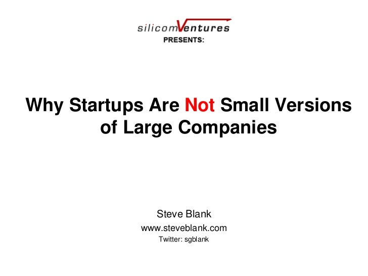 Why Startups Are Not Small Versions of Large Companies<br />Steve Blank<br />www.steveblank.com<br />Twitter: sgblank<br />