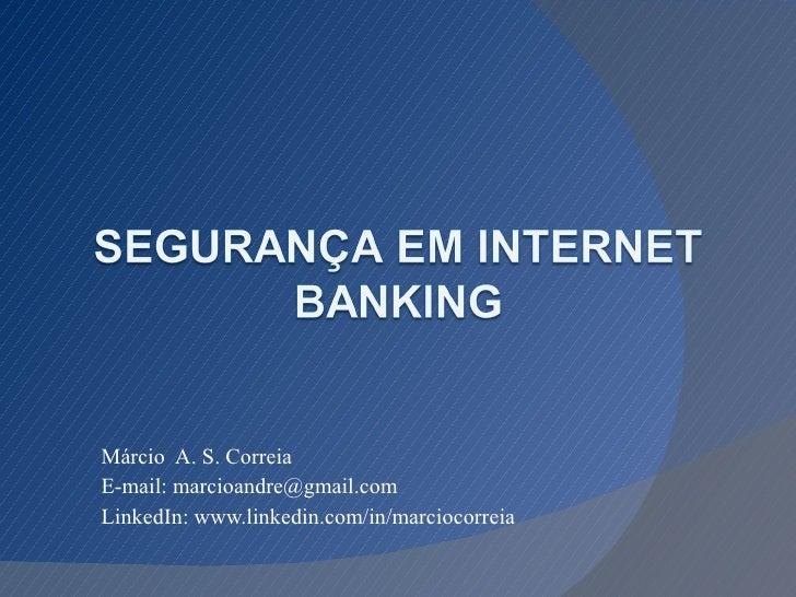 Márcio  A. S. Correia E-mail: marcioandre@gmail.com LinkedIn: www.linkedin.com/in/marciocorreia