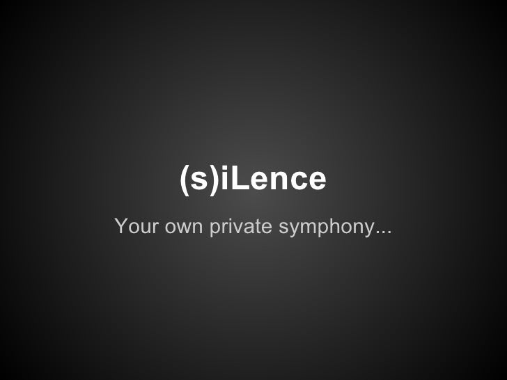(s)iLenceYour own private symphony...