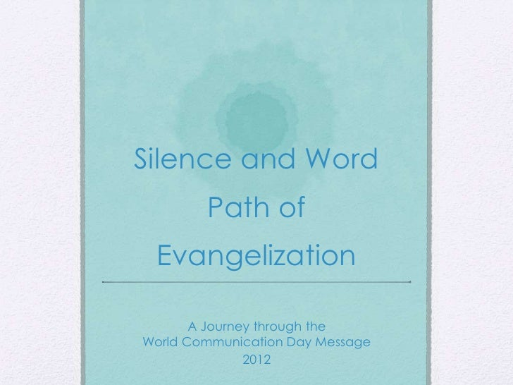 Silence and Word        Path of Evangelization       A Journey through theWorld Communication Day Message               2012