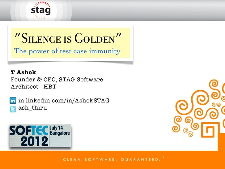 """""""Silence is Golden""""The power of test case immunityT AshokFounder & CEO, STAG SoftwareArchitect - HBT  in.linkedin.com/in/A..."""