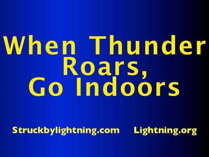 When Thunder   Roars, Go IndoorsStruckbylightning.com   Lightning.org
