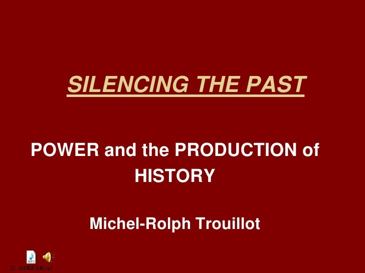 SILENCING THE PAST  POWER and the PRODUCTION of          HISTORY       Michel-Rolph Trouillot