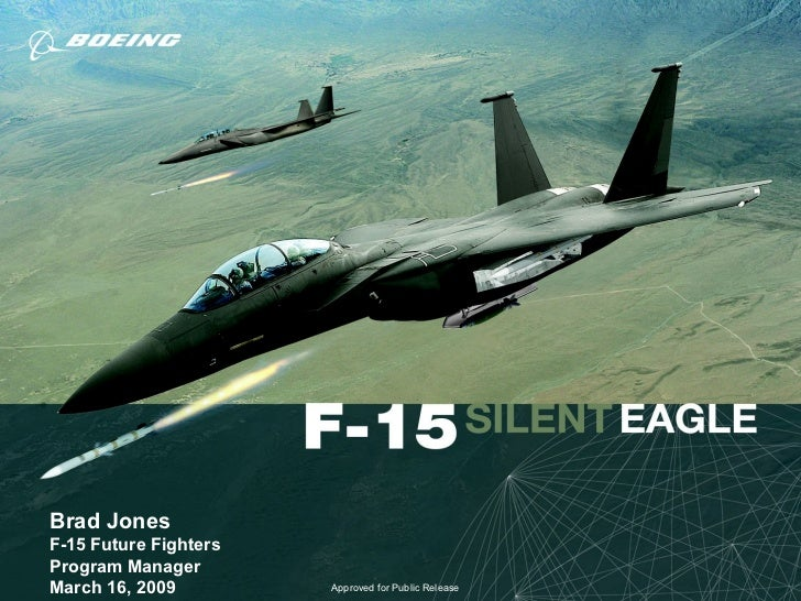 Brad Jones F-15 Future Fighters Program Manager March 16, 2009 Approved for Public Release