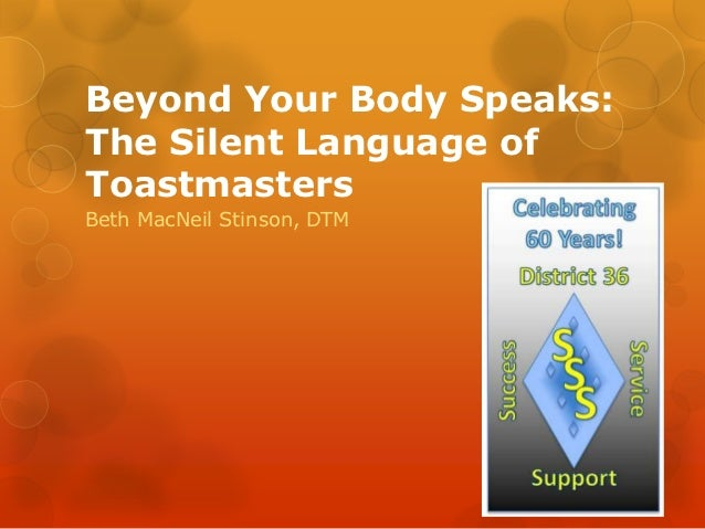Beyond Your Body Speaks:The Silent Language ofToastmastersBeth MacNeil Stinson, DTM