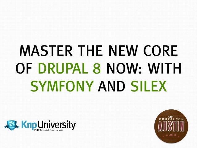Master the New Core of Drupal 8 Now: with Symfony and Silex