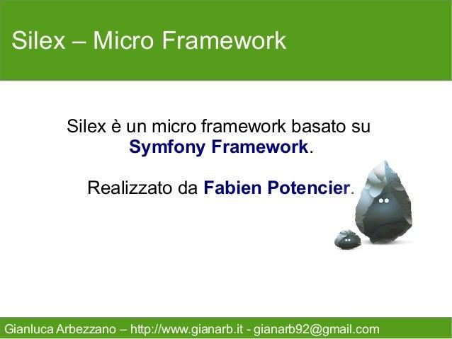 Silex – Micro Framework          Silex è un micro framework basato su                  Symfony Framework.              Rea...