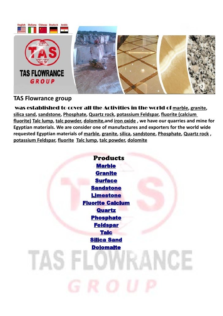 TAS Flowrance group  was established to cover all the Activities in the world of marble, granite, silica sand, sandstone, ...