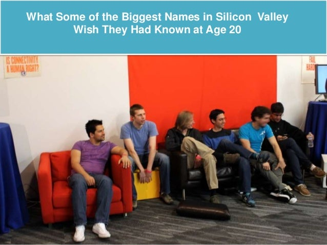 What Some of the Biggest Names in Silicon Valley Wish They Had Known at Age 20