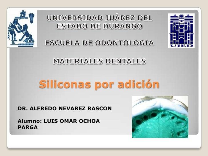 UNIVERSIDAD JUÀREZ DEL ESTADO DE DURANGO ESCUELA DE ODONTOLOGIA<br />MATERIALES DENTALES<br />Siliconas por adición<br />D...