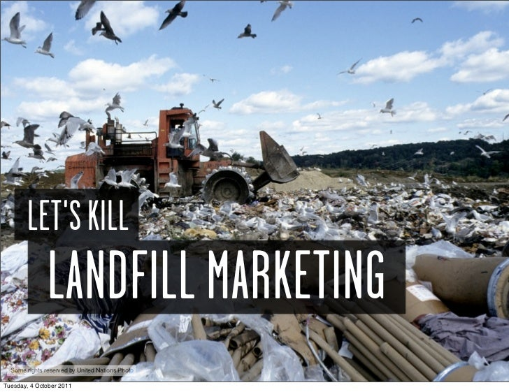 LETS KILL               LANDFILL MARKETING  Some rights reserved by United Nations PhotoTuesday, 4 October 2011
