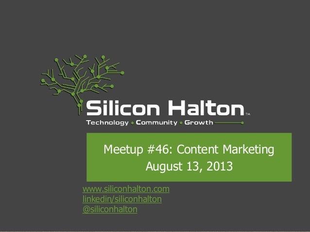 www.siliconhalton.com linkedin/siliconhalton @siliconhalton Meetup #46: Content Marketing August 13, 2013