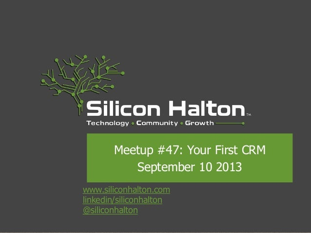 Silicon Halton Meetup #47 - Your First CRM