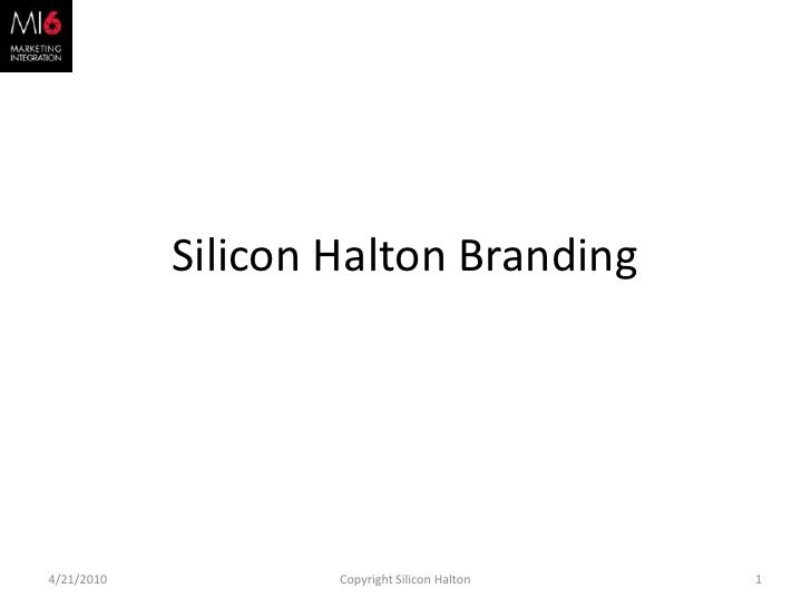 Silicon Halton Branding <br />3/31/2010<br />1<br />Copyright Silicon Halton<br />