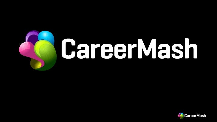 • CareerMash - who and why• Whats in it for you• Todays tech careers mash up anything  you imagine• How to choose