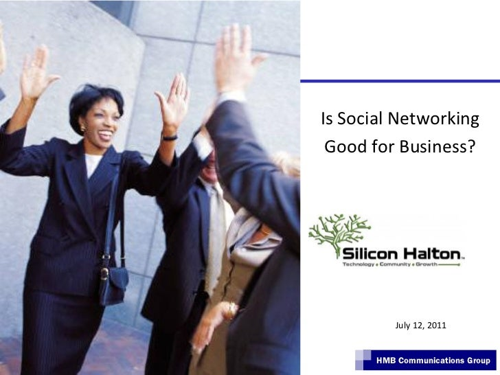 Is Social Networking Good for Business?          July 12, 2011       HMB Communications Group