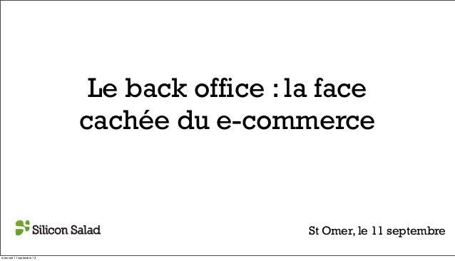 Le back office : la face cachée du e-commerce St Omer, le 11 septembre mercredi 11 septembre 13