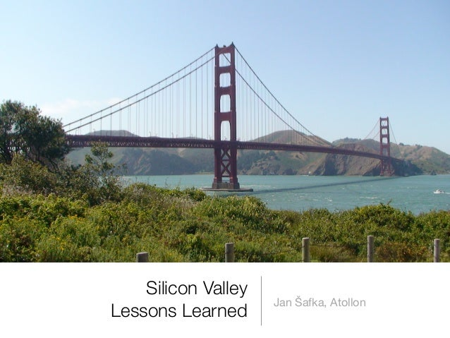 Silicon Valley                     Jan Šafka, AtollonLessons Learned
