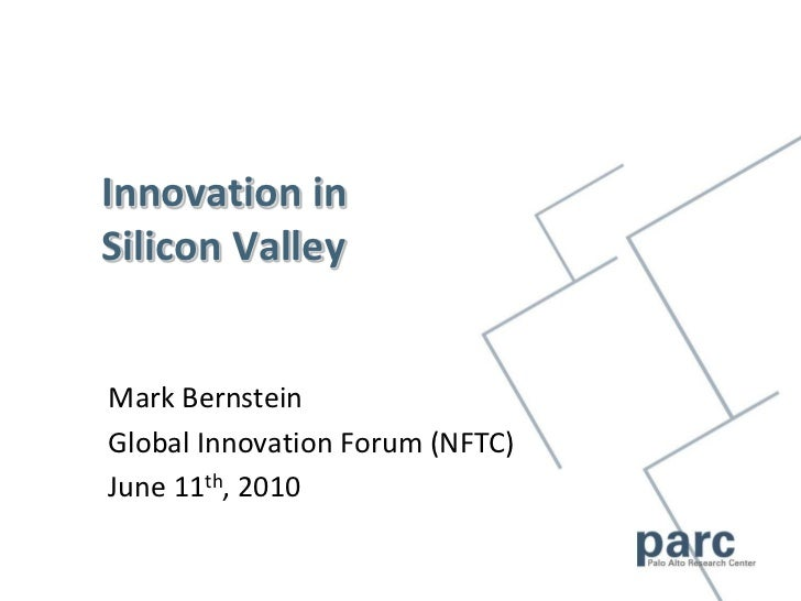 Innovation in Silicon Valley<br />Mark Bernstein<br />Global Innovation Forum (NFTC) <br />June 11th, 2010<br />