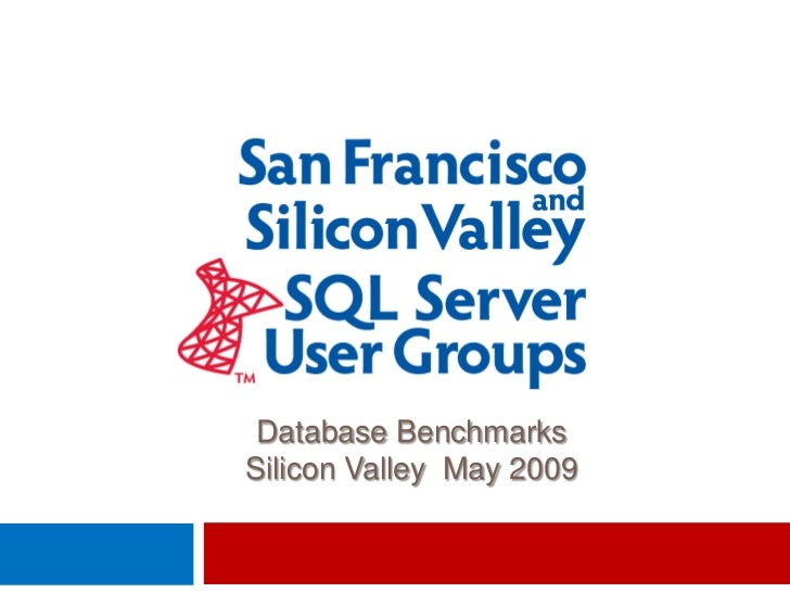 Database Benchmarks Silicon Valley May 2009