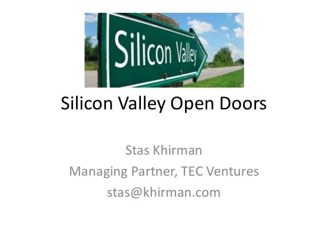 Silicon Valley Open Doors Stas Khirman Managing Partner, TEC Ventures stas@khirman.com