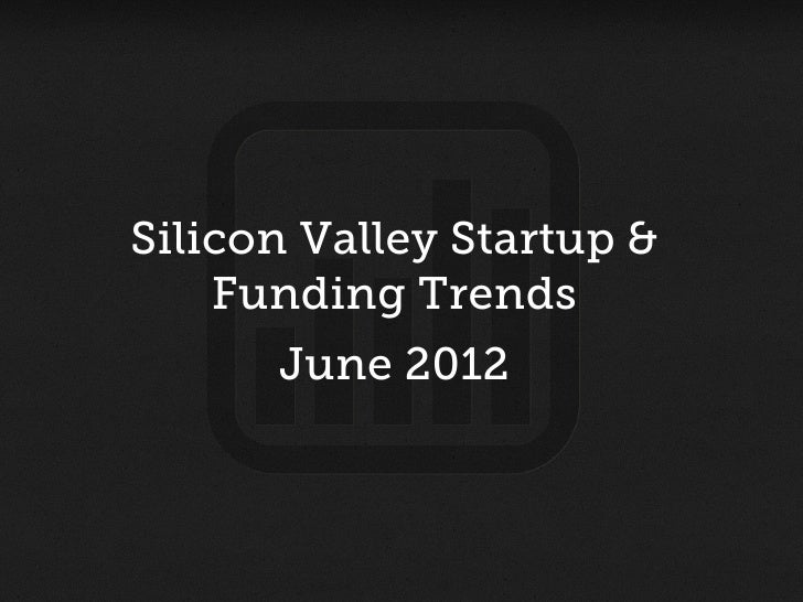 Silicon Valley Startup and Funding Trends June 2012