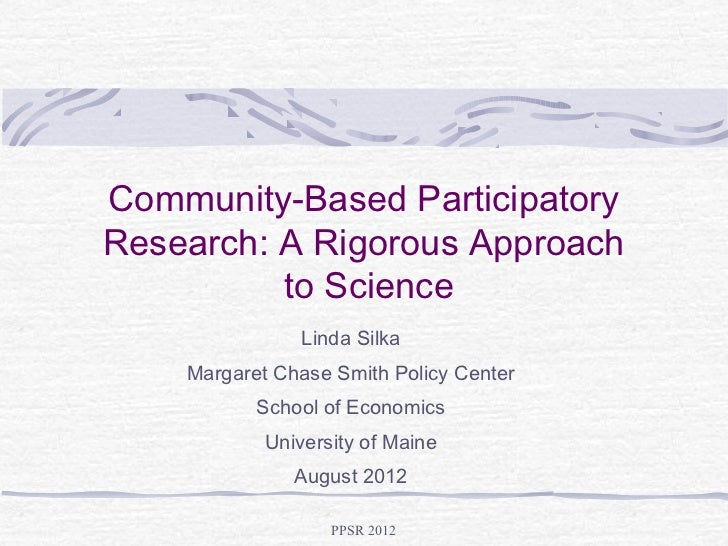 Community-Based ParticipatoryResearch: A Rigorous Approach          to Science                Linda Silka    Margaret Chas...
